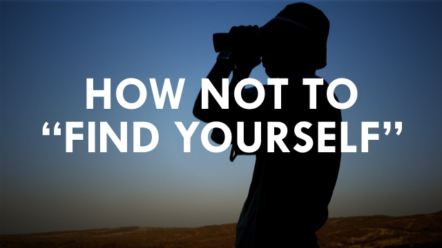 How Not To Find Yourself