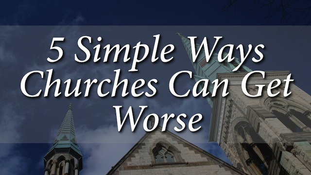 5 Ways Churches Get Worse